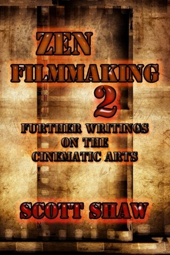 Zen Filmmaking 2: Further Writings On The Cinematic Arts