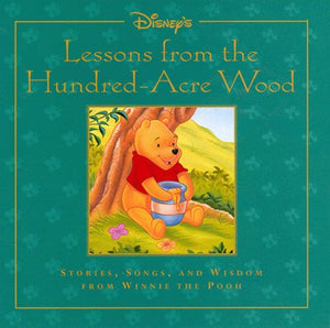 Lessons From The Hundred-Acre Wood: Stories, Songs, & Wisdom From Winnie The Pooh