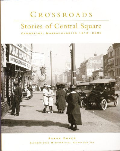 Crossroads: Stories Of Central Square, Cambridge, Massachusetts, 1793-2000