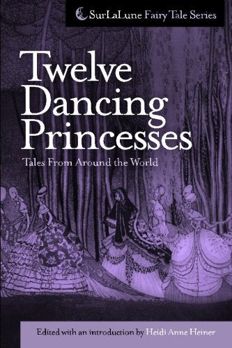 Twelve Dancing Princesses Tales From Around The World (Surlalune Fairy Tale)
