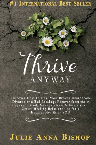 Thrive Anyway: You Can Heal Your Broken Heart