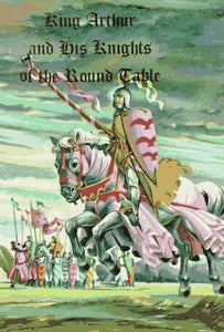 King Arthur And His Knights Of The Round Table (Illustrated Junior Library)
