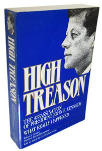 High Treason: The Assassination Of President John F. Kennedy: What Really Happened