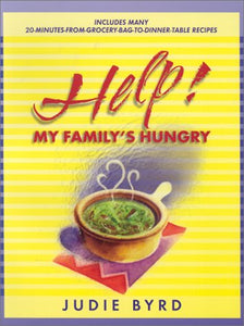 Help!: My Family'S Hungry: Includes Many 20-Minutes-From-Grocery-Bag-To-Dinner-Table Recipes