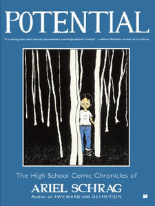 Potential: The High School Comic Chronicles Of Ariel Schrag (High School Chronicles Of Ariel Schrag)