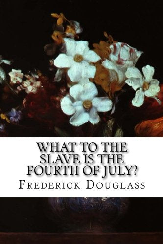 What To The Slave Is The Fourth Of July?