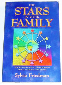 The Stars In Your Family: How Astrology Affects Relationships Between Parents And Children (Contemporary Issues In Genetics And Evolution)