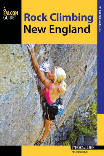 Rock Climbing New England: A Guide To More Than 900 Routes (Regional Rock Climbing Series)