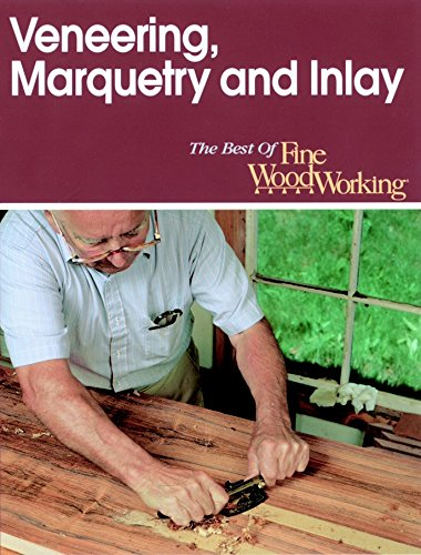 Veneering, Marquetry And Inlay (Best Of Fine Woodworking)