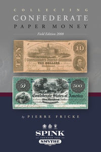 Collecting Confederate Paper Money - Field Edition 2008