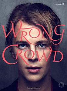 Tom Odell -- Wrong Crowd: Piano/Vocal/Guitar (Faber Edition)