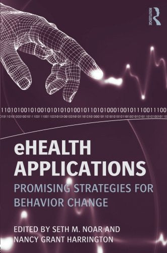 Ehealth Applications: Promising Strategies For Behavior Change (Routledge Communication Series)