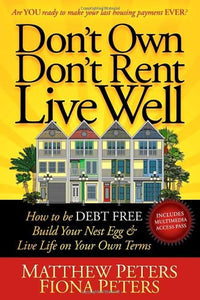 Don'T Own, Don'T Rent, Live Well: How To Be Debt Free, Build Your Nest Egg & Live Life On Your Own Terms