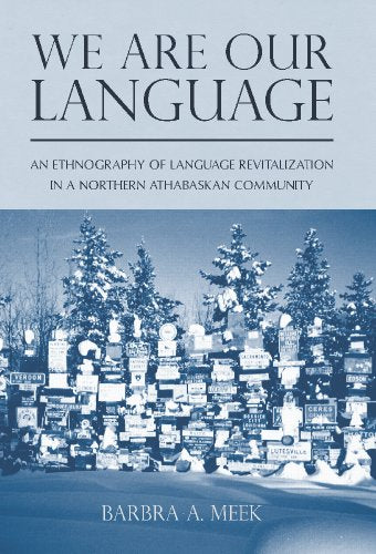 We Are Our Language: An Ethnography Of Language Revitalization In A Northern Athabaskan Community (First Peoples: New Directions In Indigenous Studies)