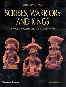 Scribes, Warriors, And Kings: The City Of Copan And The Ancient Maya, Revised Edition