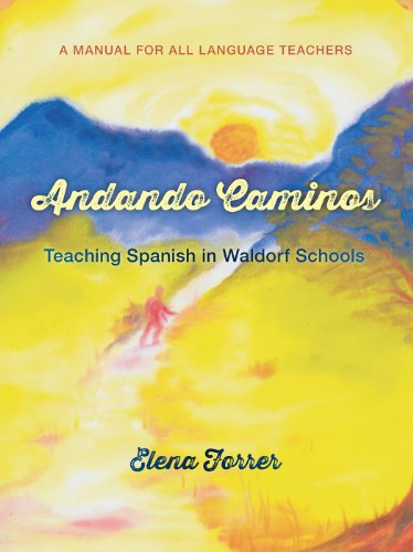 Andando Caminos: Teaching Spanish In Waldorf Schools: A Manual For All Language Teachers
