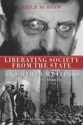 Liberating Society From The State And Other Writings: A Political Reader