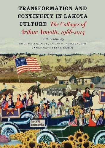 Transformation And Continuity In Lakota Culture: The Collages Of Arthur Amiotte, 1988-2014