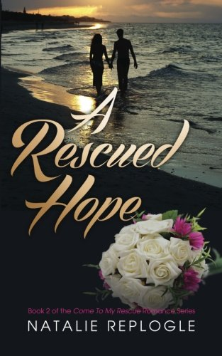 A Rescued Hope (Come To My Rescue Romance)