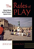 The Rules Of Play: National Identity And The Shaping Of Japanese Leisure (Cornell Studies In Political Economy)