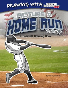 Picture A Home Run: A Baseball Drawing Book (Drawing With Sports Illustrated Kids)
