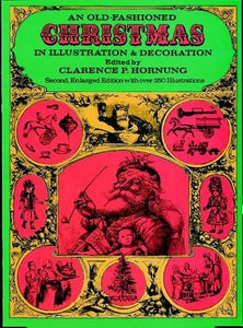 An Old-Fashioned Christmas In Illustration And Decoration (Dover Pictorial Archive Series)