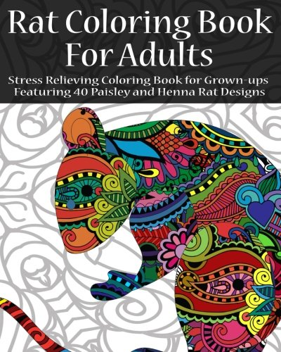 Rat Coloring Book For Adults: Stress Relieving Coloring Book For Grown-Ups Featuring 40 Paisley And Henna Rat Designs (Animals) (Volume 1)