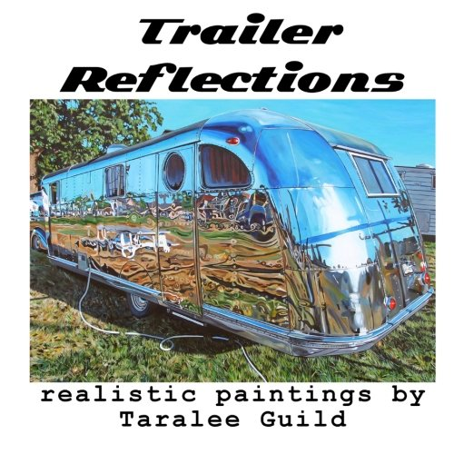 Trailer Reflections: Realist Paintings By Taralee Guild