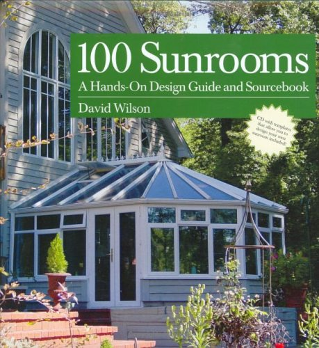 100 Sunrooms: A Hands On Design Guide And Sourcebook
