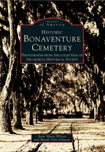 Historic Bonaventure Cemetery: Ga Historical Society (Ga) (Images Of America)