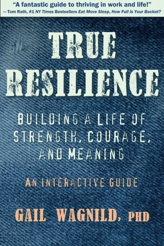True Resilience: Building A Life Of Strength, Courage, And Meaning