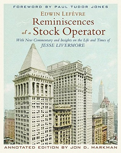 Reminiscences Of A Stock Operator: With New Commentary And Insights On The Life And Times Of Jesse Livermore (Annotated Edition)