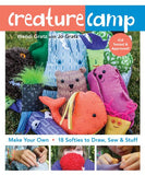 Creature Camp: Make Your Own  18 Softies To Draw, Sew & Stuff
