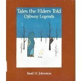 Tales The Elders Told: Ojibway Legends