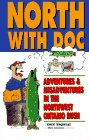 North With Doc -Adventures & Misadventures In The Northwest Ontario Bush (In-Fisherman Library)