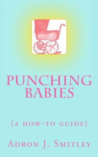 Punching Babies: (A How-To Guide)