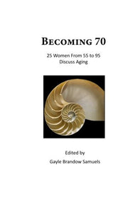 Becoming 70: 25 Women From 55 To 95 Discuss Aging