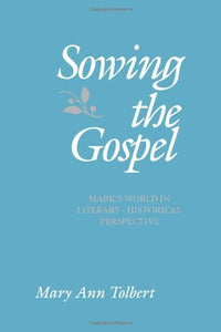 Sowing The Gospel: Mark'S Work In Literary-Historical Perspective