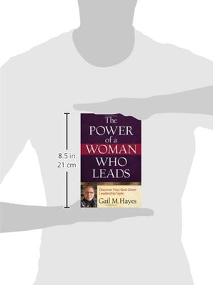 The Power Of A Woman Who Leads: Discover Your God-Given Leadership Style
