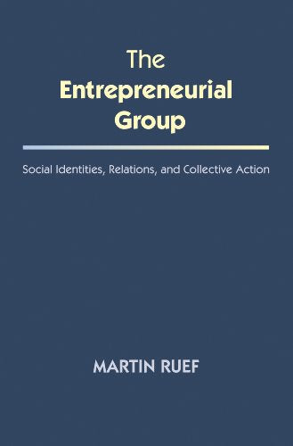 The Entrepreneurial Group: Social Identities, Relations, And Collective Action (The Kauffman Foundation Series On Innovation And Entrepreneurship)