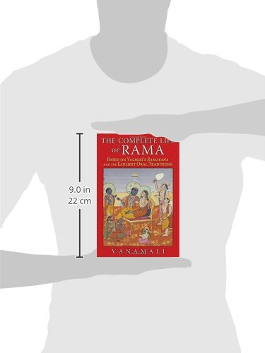 The Complete Life Of Rama: Based On Valmikis Ramayana And The Earliest Oral Traditions