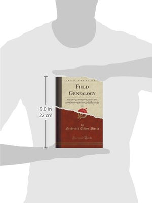Field Genealogy, Vol. 1: Being The Record Of All The Field Family In America, Whose Ancestors Were In This Country Prior To 1700; Emigrant Ancestors ... New Hampshire, Virginia (Classic Reprint)