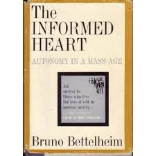 The Informed Heart: Autonomy In A Mass Age