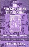 The Shocking Ballad Picture Show: German Popular Literature And Cultural History