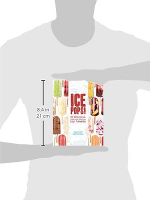 Ice Pops!: 50 Delicious Fresh And Fabulous Icy Treats