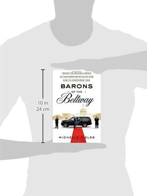Barons Of The Beltway: Inside The Princely World Of Our Washington Elite-And How To Overthrow Them