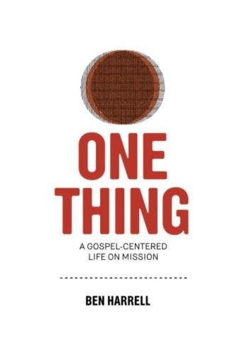 One Thing: A Gospel-Centered Life On Mission