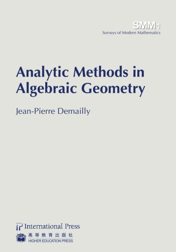 Analytic Methods In Algebraic Geometry (Vol. 1 In The Surveys Of Modern Mathematics Series)