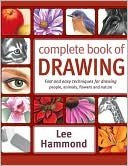 The Complete Book Of Drawing: Fast And Easy Techniques For Drawing People, Animals, Flowers And Nature