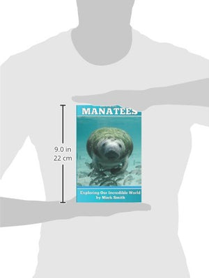 Incredible Manatees: Fun Animal Ebooks For Adults & Kids 7 And Up With Facts & Incredible Photos (Exploring Our Incredible World) (Volume 3)